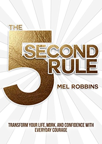 The 5 Second Rule: Transform Your Life, Work, and Confidence with Everyday Courage (Kindle Edition)