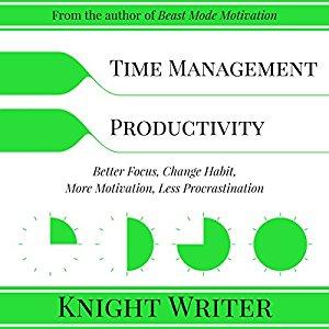 Time Management & Productivity: Better Focus, Change Habit, More Motivation, Less Procrastination   (Audiobook)